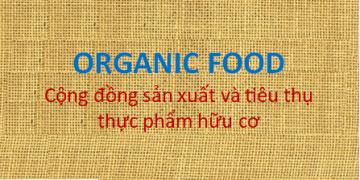 ORGANIC FOOD - Phát triển cộng đồng sản xuất và tiêu thụ thực phẩm hữu cơ